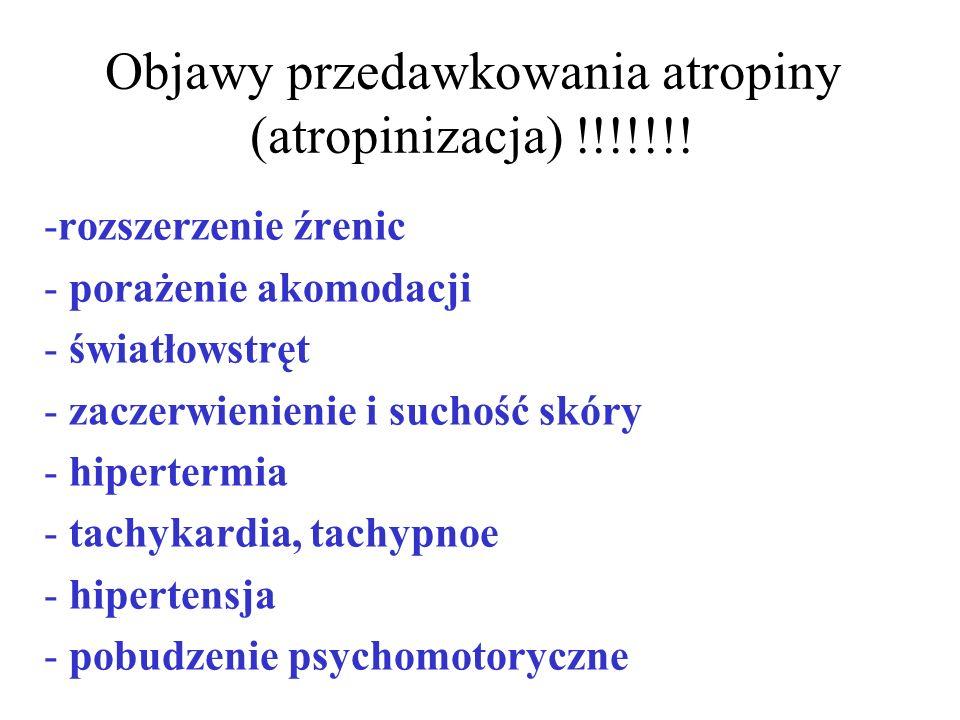 Objawy przedawkowania atropiny (atropinizacja) !!!!!!! -rozszerzenie źrenic - porażenie akomodacji - światłowstręt - zaczerwienienie i suchość skóry -