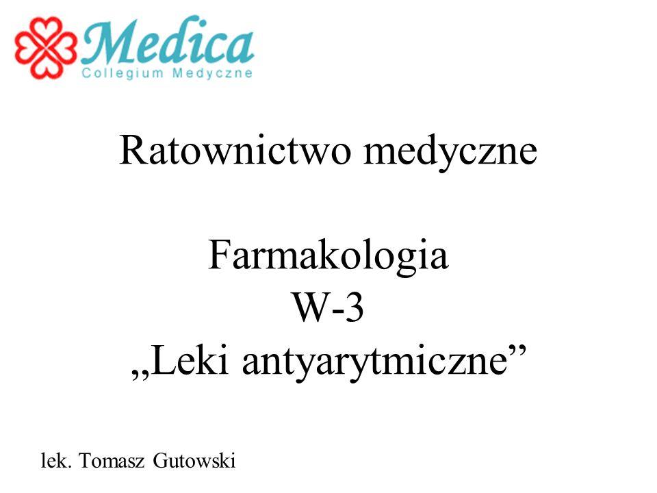 Ratownictwo medyczne Farmakologia W-3 Leki antyarytmiczne lek. Tomasz Gutowski