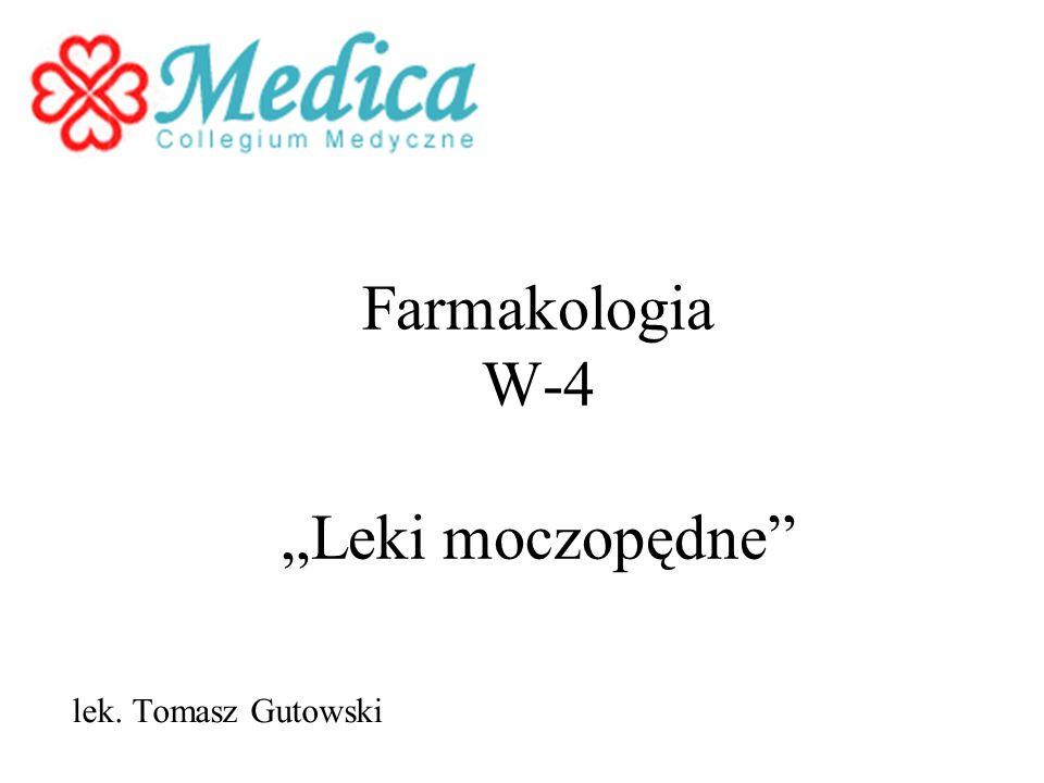 Farmakologia W-4 Leki moczopędne lek. Tomasz Gutowski
