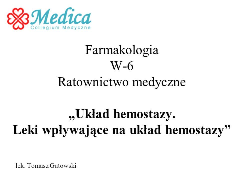 Farmakologia W-6 Ratownictwo medyczne Układ hemostazy. Leki wpływające na układ hemostazy lek. Tomasz Gutowski