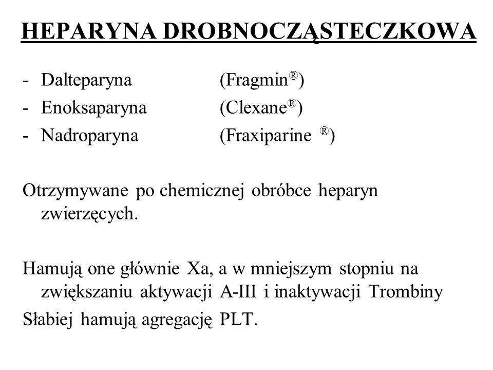 HEPARYNA DROBNOCZĄSTECZKOWA -Dalteparyna(Fragmin ® ) -Enoksaparyna(Clexane ® ) -Nadroparyna(Fraxiparine ® ) Otrzymywane po chemicznej obróbce heparyn