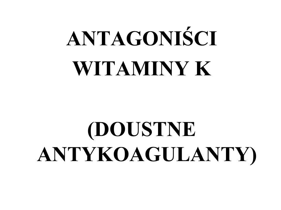 ANTAGONIŚCI WITAMINY K (DOUSTNE ANTYKOAGULANTY)