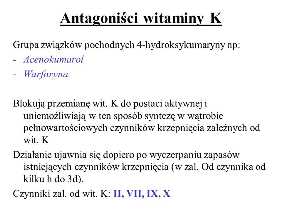 Antagoniści witaminy K Grupa związków pochodnych 4-hydroksykumaryny np: -Acenokumarol -Warfaryna Blokują przemianę wit. K do postaci aktywnej i uniemo