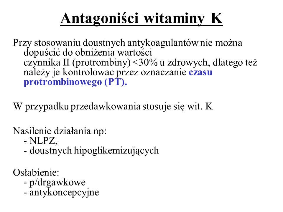 Antagoniści witaminy K Przy stosowaniu doustnych antykoagulantów nie można dopuścić do obniżenia wartości czynnika II (protrombiny) <30% u zdrowych, d