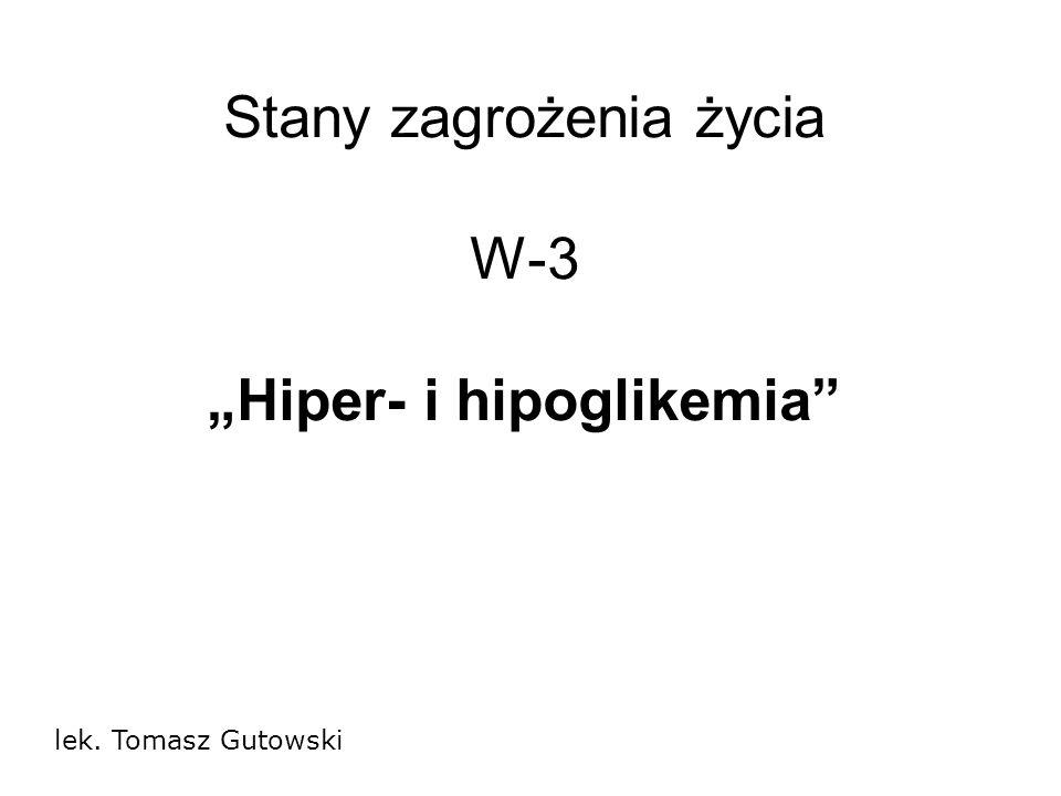 Stany zagrożenia życia W-3 Hiper- i hipoglikemia lek. Tomasz Gutowski