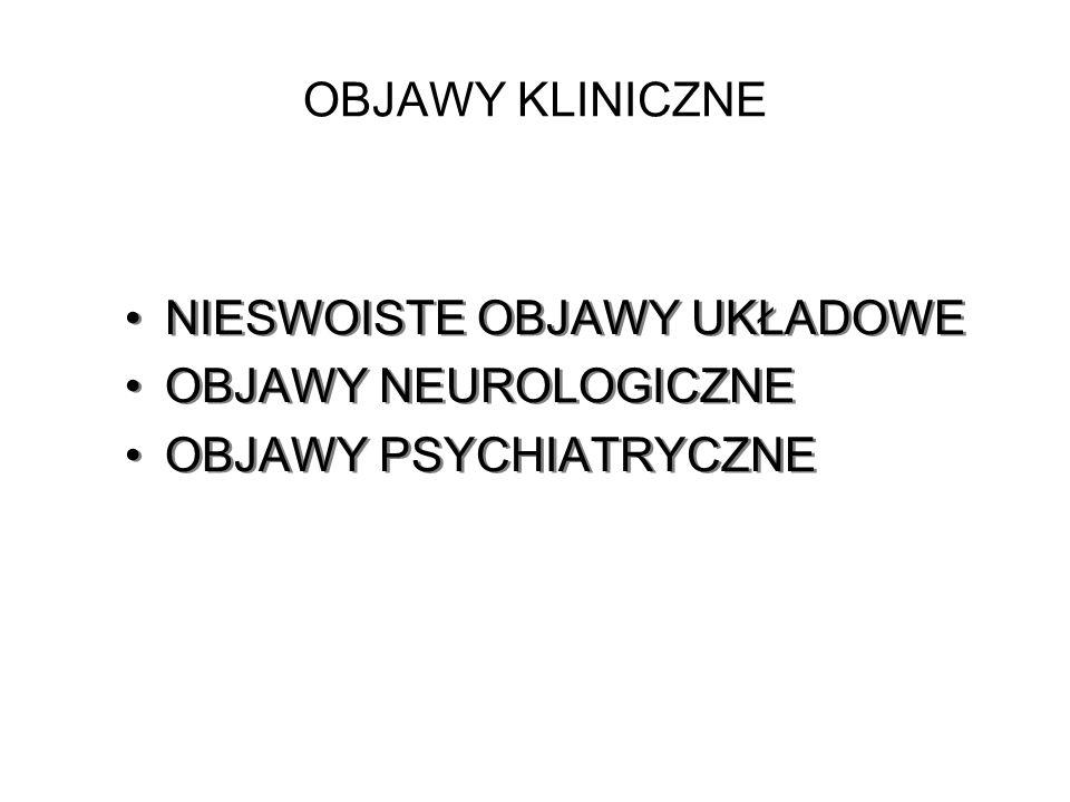 OBJAWY KLINICZNE NIESWOISTE OBJAWY UKŁADOWE OBJAWY NEUROLOGICZNE OBJAWY PSYCHIATRYCZNE NIESWOISTE OBJAWY UKŁADOWE OBJAWY NEUROLOGICZNE OBJAWY PSYCHIAT