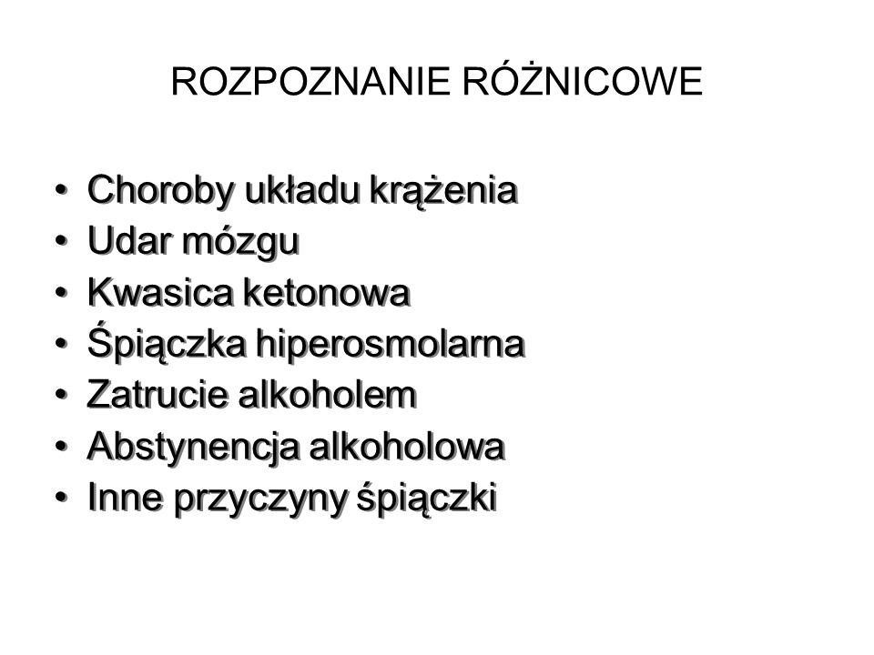 ROZPOZNANIE RÓŻNICOWE Choroby układu krążenia Udar mózgu Kwasica ketonowa Śpiączka hiperosmolarna Zatrucie alkoholem Abstynencja alkoholowa Inne przyc
