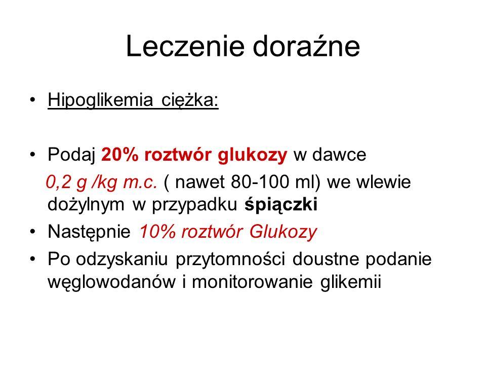 Leczenie doraźne Hipoglikemia ciężka: Podaj 20% roztwór glukozy w dawce 0,2 g /kg m.c. ( nawet 80-100 ml) we wlewie dożylnym w przypadku śpiączki Nast