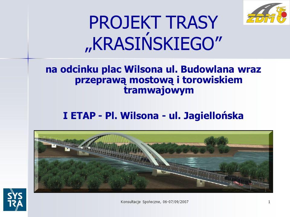 Konsultacje Społeczne, 06-07/09/20071 PROJEKT TRASY KRASIŃSKIEGO na odcinku plac Wilsona ul.
