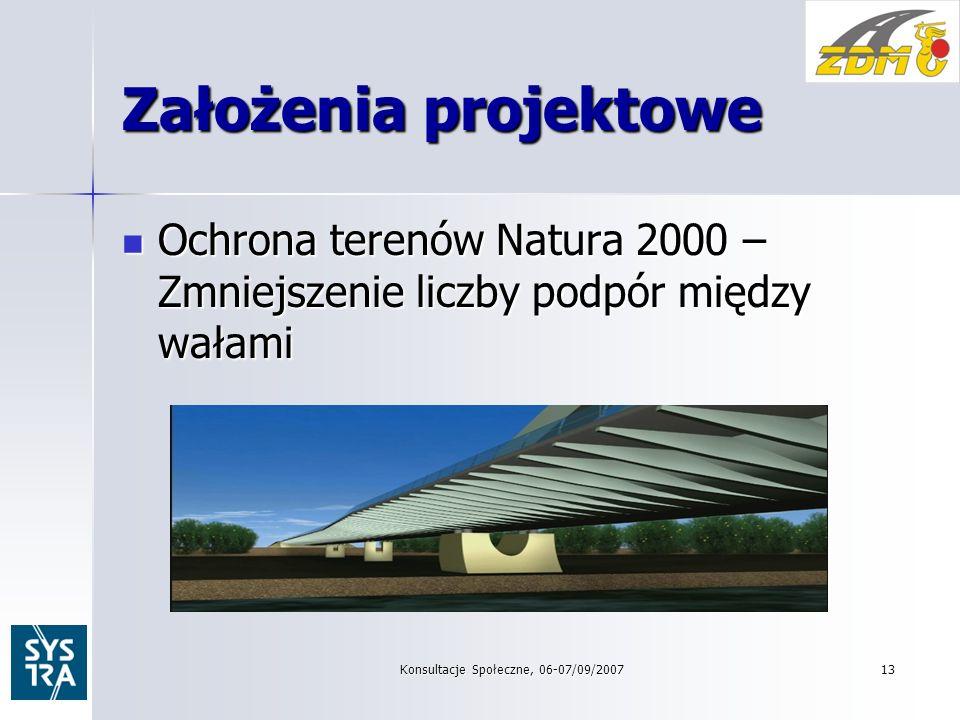 Konsultacje Społeczne, 06-07/09/200713 Założenia projektowe Ochrona terenów Natura 2000 – Zmniejszenie liczby podpór między wałami Ochrona terenów Natura 2000 – Zmniejszenie liczby podpór między wałami