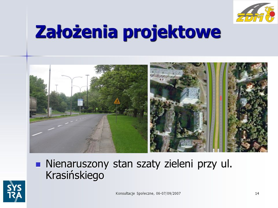 Konsultacje Społeczne, 06-07/09/200714 Założenia projektowe Nienaruszony stan szaty zieleni przy ul.