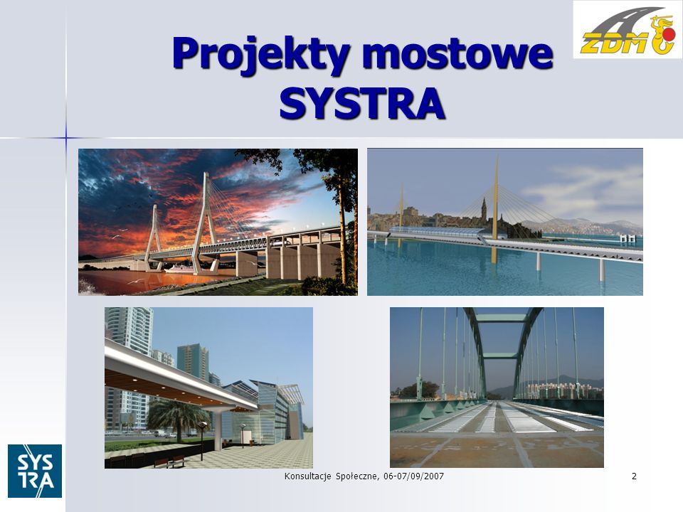 Konsultacje Społeczne, 06-07/09/20072 Projekty mostowe SYSTRA