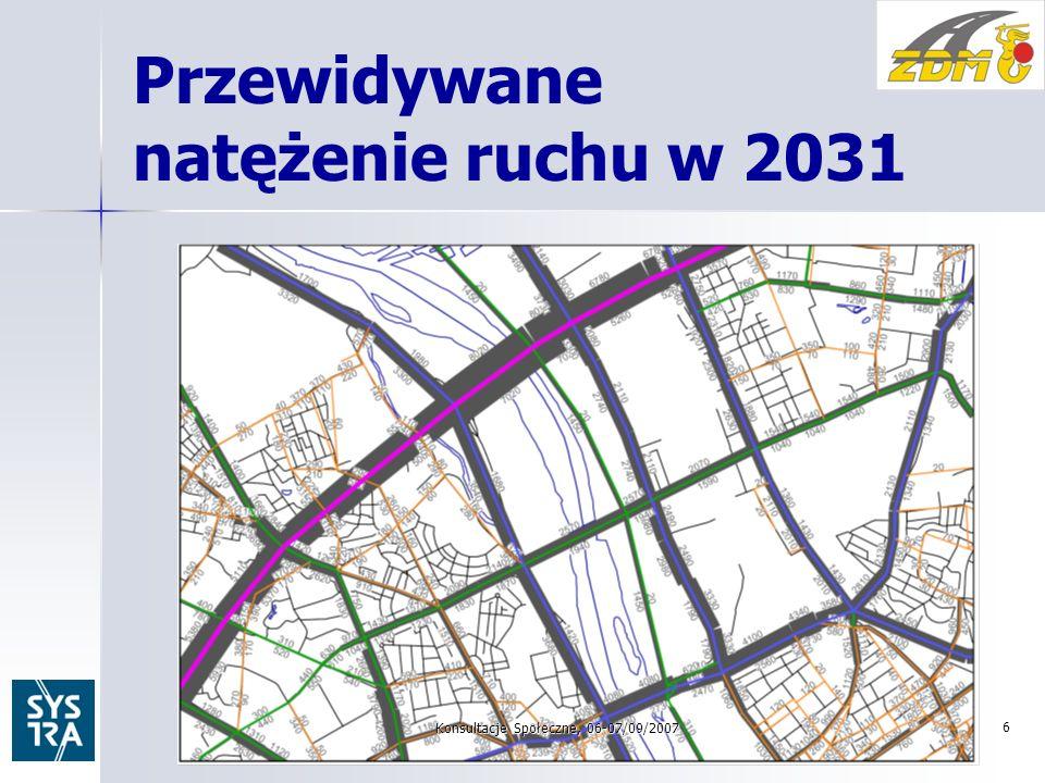 Przewidywane natężenie ruchu w 2031 Konsultacje Społeczne, 06-07/09/2007 6