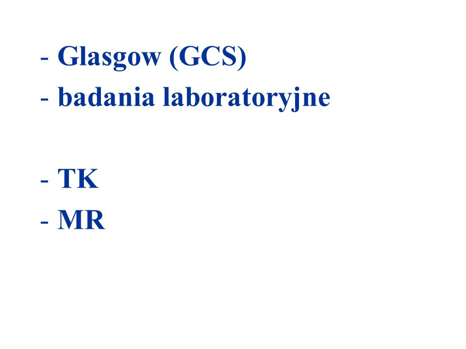 -Glasgow (GCS) -badania laboratoryjne -TK -MR