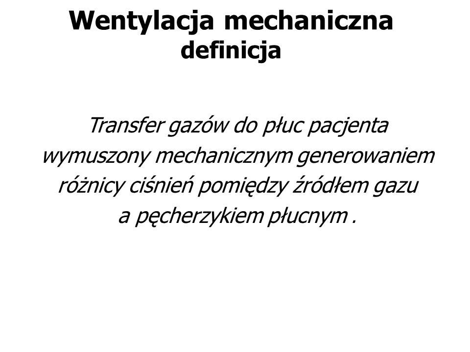 Wentylacja mechaniczna definicja Transfer gazów do płuc pacjenta wymuszony mechanicznym generowaniem różnicy ciśnień pomiędzy źródłem gazu a pęcherzyk