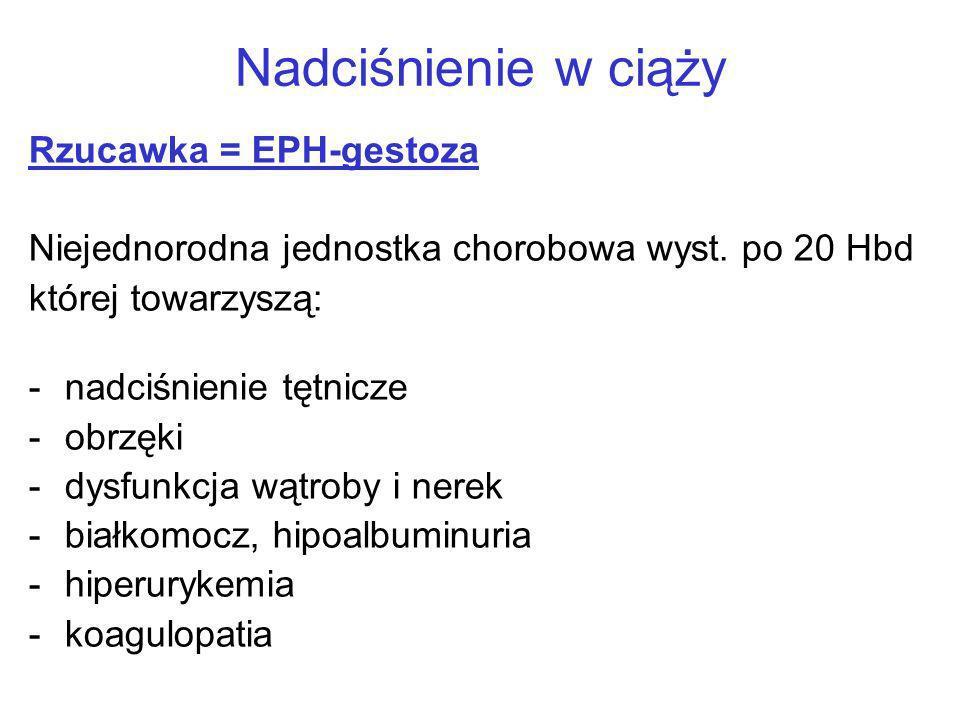 Nadciśnienie w ciąży Rzucawka = EPH-gestoza Niejednorodna jednostka chorobowa wyst. po 20 Hbd której towarzyszą: -nadciśnienie tętnicze -obrzęki -dysf