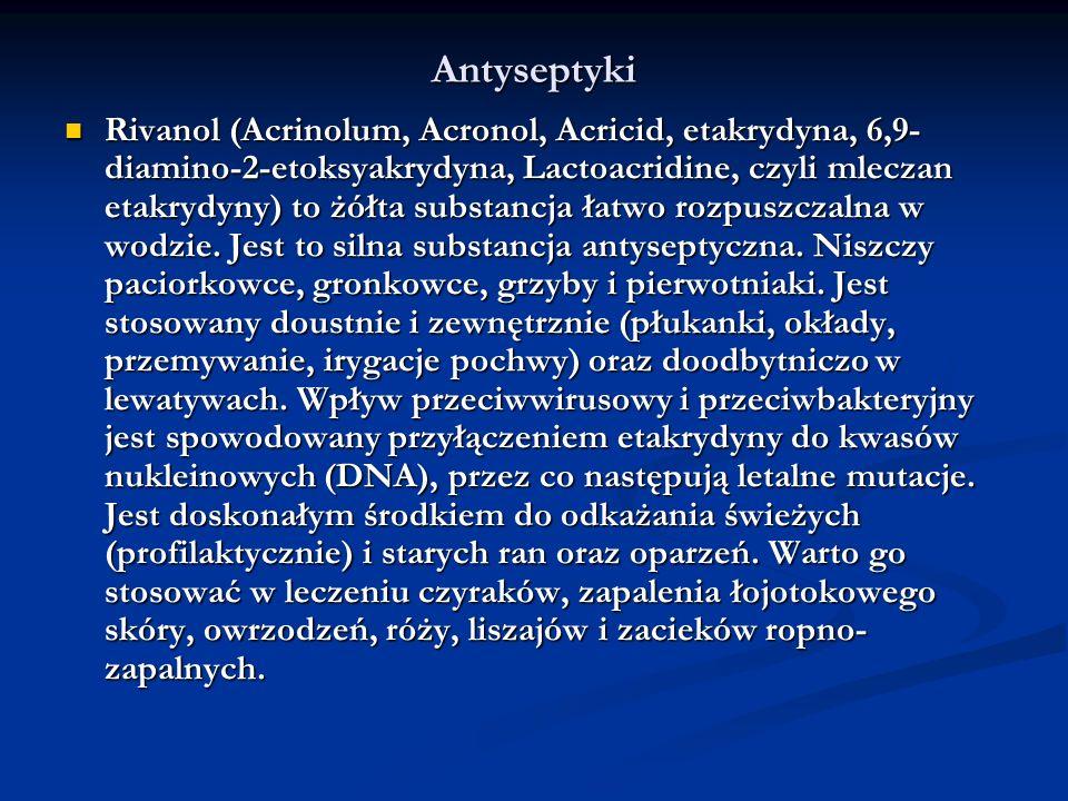 Antyseptyki Rivanol (Acrinolum, Acronol, Acricid, etakrydyna, 6,9- diamino-2-etoksyakrydyna, Lactoacridine, czyli mleczan etakrydyny) to żółta substan