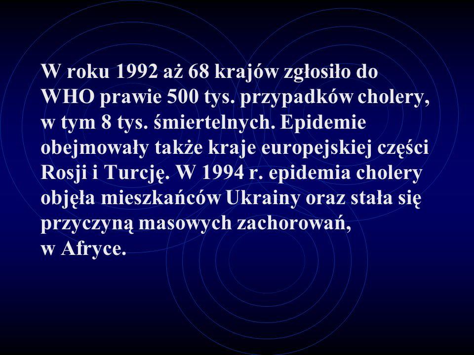 W roku 1992 aż 68 krajów zgłosiło do WHO prawie 500 tys. przypadków cholery, w tym 8 tys. śmiertelnych. Epidemie obejmowały także kraje europejskiej c