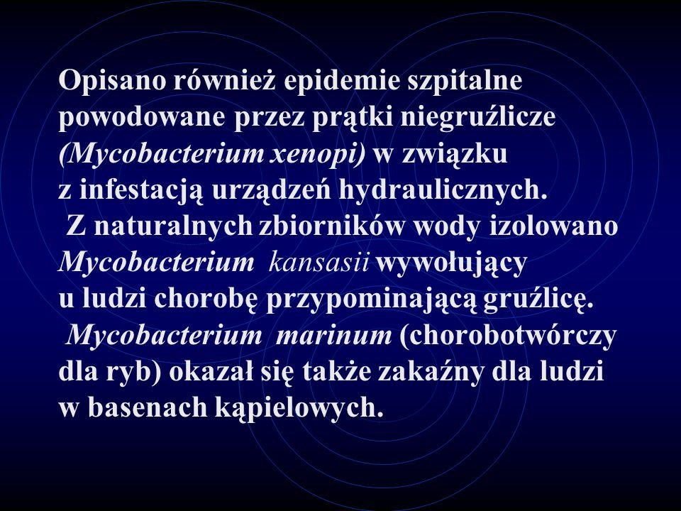 Opisano również epidemie szpitalne powodowane przez prątki niegruźlicze (Mycobacterium xenopi) w związku z infestacją urządzeń hydraulicznych. Z natur