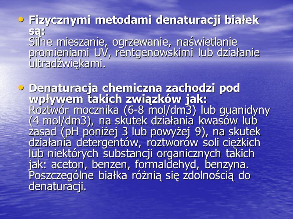 Fizycznymi metodami denaturacji białek są: Silne mieszanie, ogrzewanie, naświetlanie promieniami UV, rentgenowskimi lub działanie ultradźwiękami. Fizy