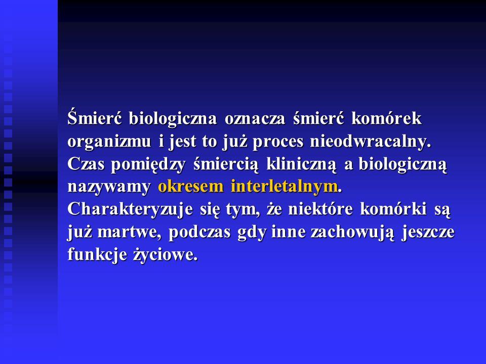 Śmierć biologiczna oznacza śmierć komórek organizmu i jest to już proces nieodwracalny. Czas pomiędzy śmiercią kliniczną a biologiczną nazywamy okrese