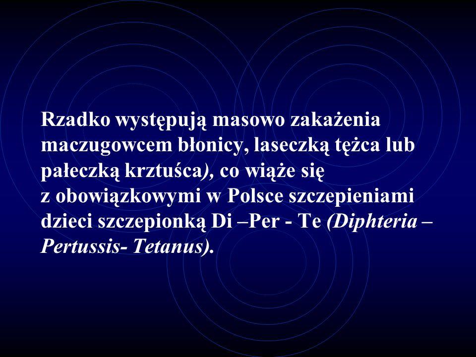 Rzadko występują masowo zakażenia maczugowcem błonicy, laseczką tężca lub pałeczką krztuśca), co wiąże się z obowiązkowymi w Polsce szczepieniami dzie