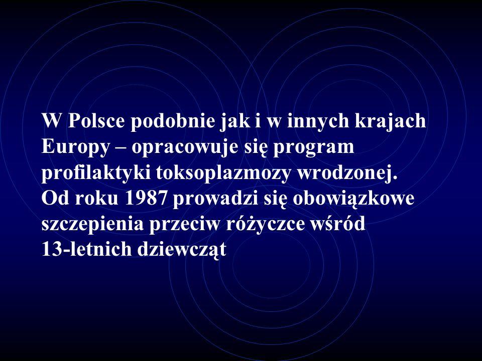 W Polsce podobnie jak i w innych krajach Europy – opracowuje się program profilaktyki toksoplazmozy wrodzonej. Od roku 1987 prowadzi się obowiązkowe s
