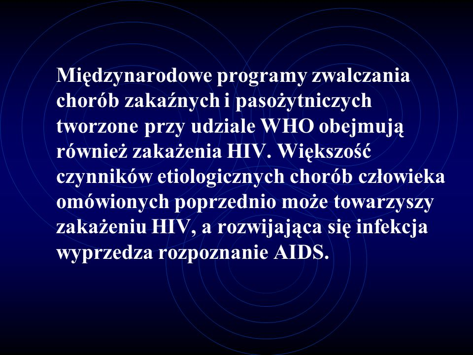 Międzynarodowe programy zwalczania chorób zakaźnych i pasożytniczych tworzone przy udziale WHO obejmują również zakażenia HIV. Większość czynników eti