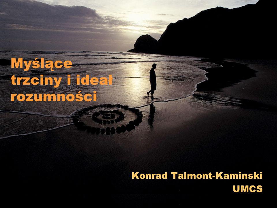 Myślące trzciny i ideał rozumności Konrad Talmont-Kaminski UMCS