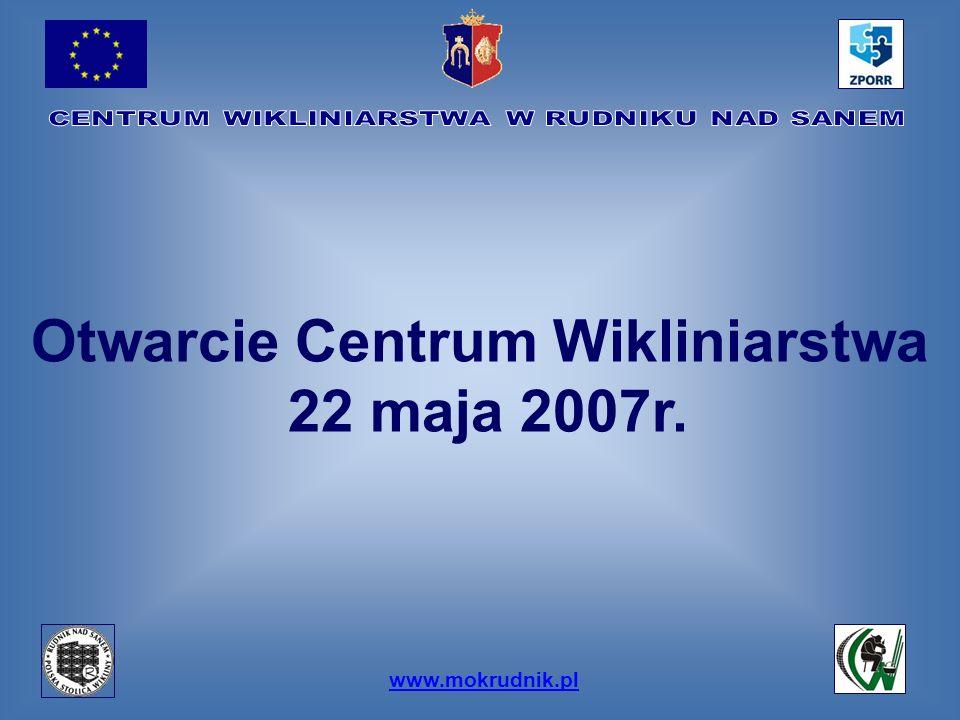 www.mokrudnik.pl Otwarcie Centrum Wikliniarstwa 22 maja 2007r.