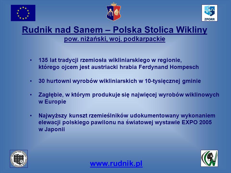 www.rudnik.pl 135 lat tradycji rzemiosła wikliniarskiego w regionie, którego ojcem jest austriacki hrabia Ferdynand Hompesch 30 hurtowni wyrobów wikli