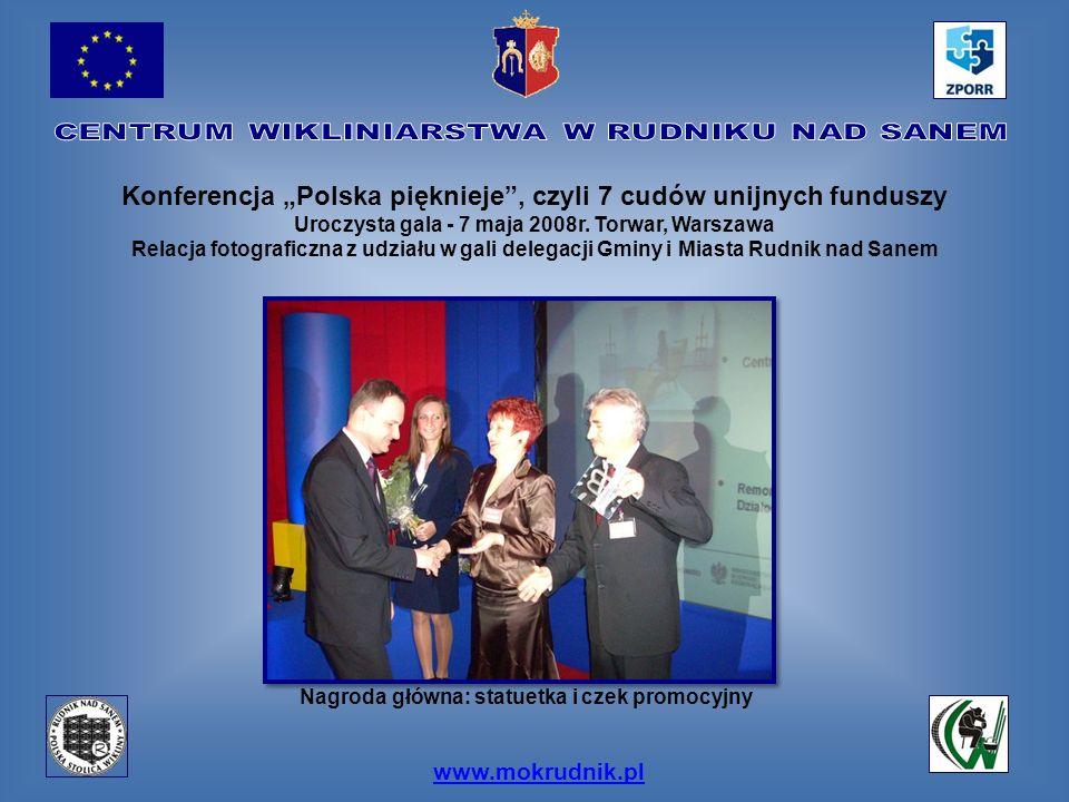 www.mokrudnik.pl Konferencja Polska pięknieje, czyli 7 cudów unijnych funduszy Uroczysta gala - 7 maja 2008r. Torwar, Warszawa Relacja fotograficzna z