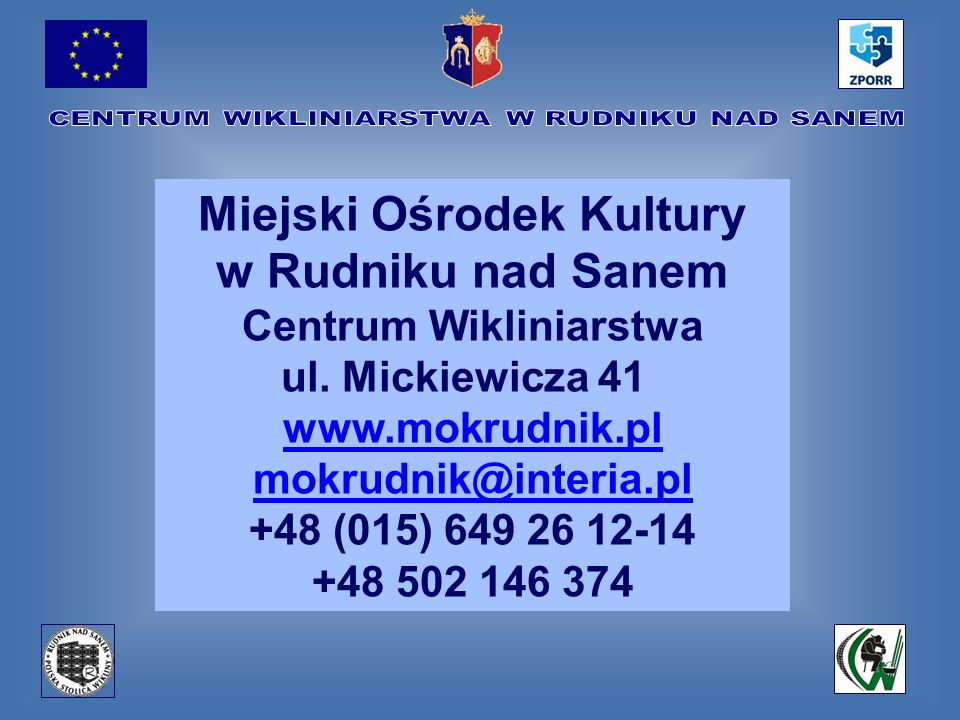 Miejski Ośrodek Kultury w Rudniku nad Sanem Centrum Wikliniarstwa ul. Mickiewicza 41 www.mokrudnik.pl mokrudnik@interia.pl www.mokrudnik.pl mokrudnik@