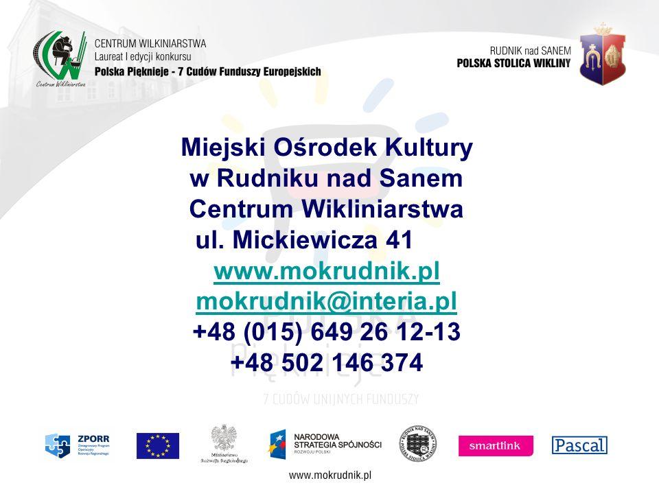 Miejski Ośrodek Kultury w Rudniku nad Sanem Centrum Wikliniarstwa ul. Mickiewicza 41 www.mokrudnik.pl mokrudnik@interia.pl +48 (015) 649 26 12-13 +48