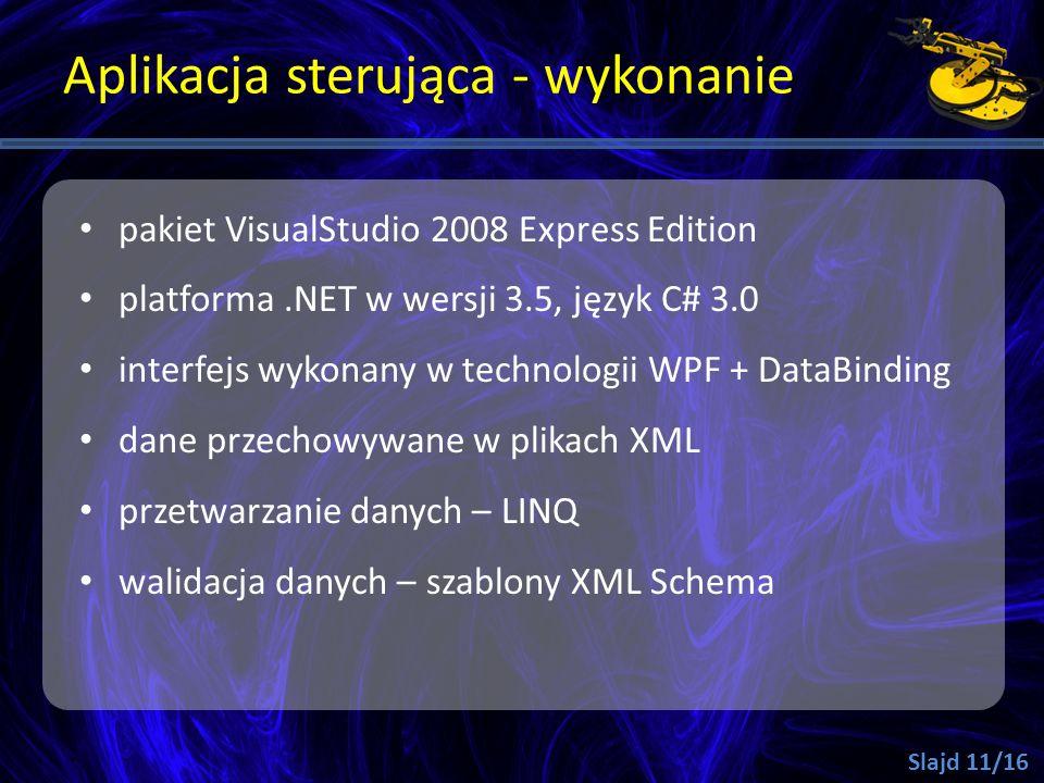 Aplikacja sterująca - wykonanie pakiet VisualStudio 2008 Express Edition platforma.NET w wersji 3.5, język C# 3.0 interfejs wykonany w technologii WPF