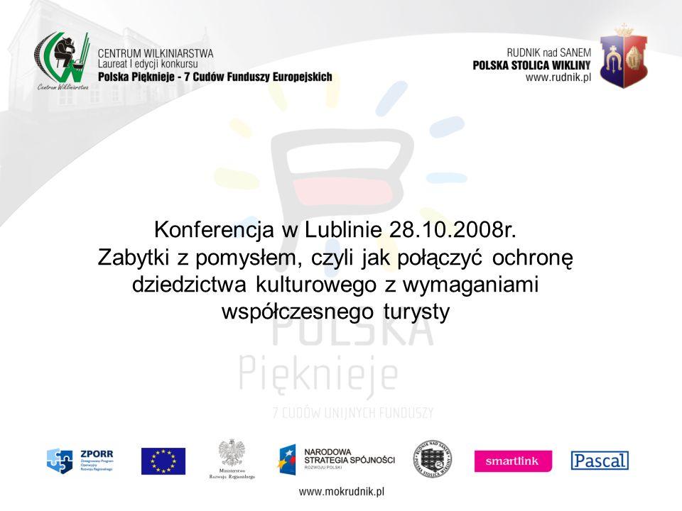 Konferencja w Lublinie 28.10.2008r. Zabytki z pomysłem, czyli jak połączyć ochronę dziedzictwa kulturowego z wymaganiami współczesnego turysty