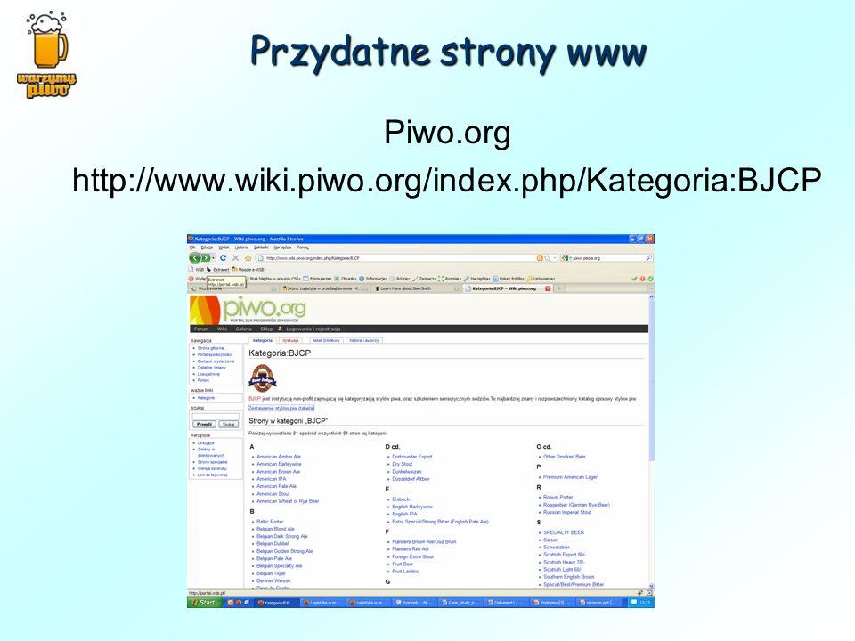 Przydatne strony www Piwo.org http://www.wiki.piwo.org/index.php/Kategoria:BJCP