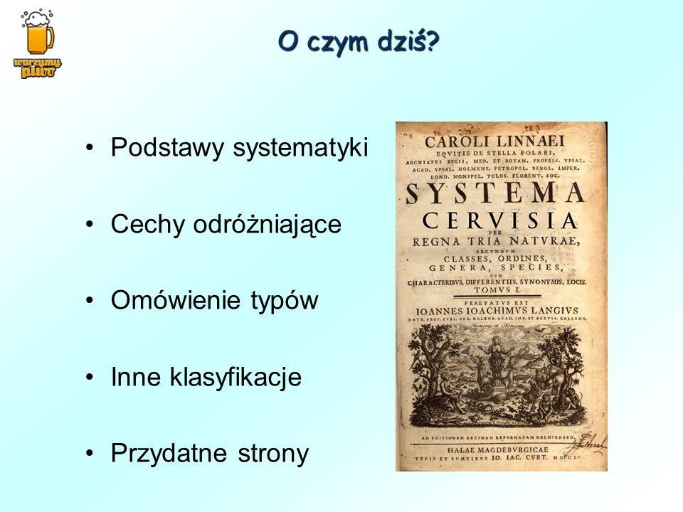 O czym dziś? Podstawy systematyki Cechy odróżniające Omówienie typów Inne klasyfikacje Przydatne strony