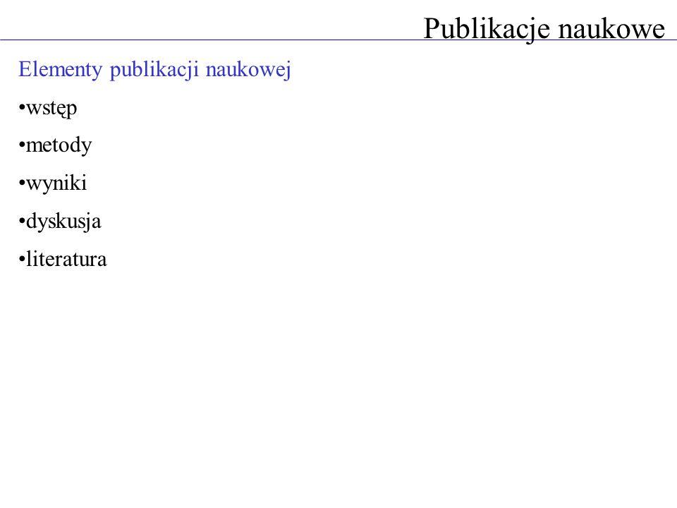 Publikacje naukowe Elementy publikacji naukowej wstęp metody wyniki dyskusja literatura