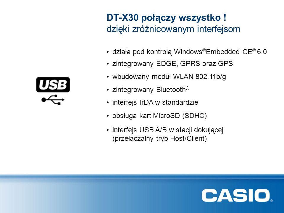 DT-X30 połączy wszystko ! działa pod kontrolą Windows ® Embedded CE ® 6.0 dzięki zróżnicowanym interfejsom zintegrowany EDGE, GPRS oraz GPS wbudowany