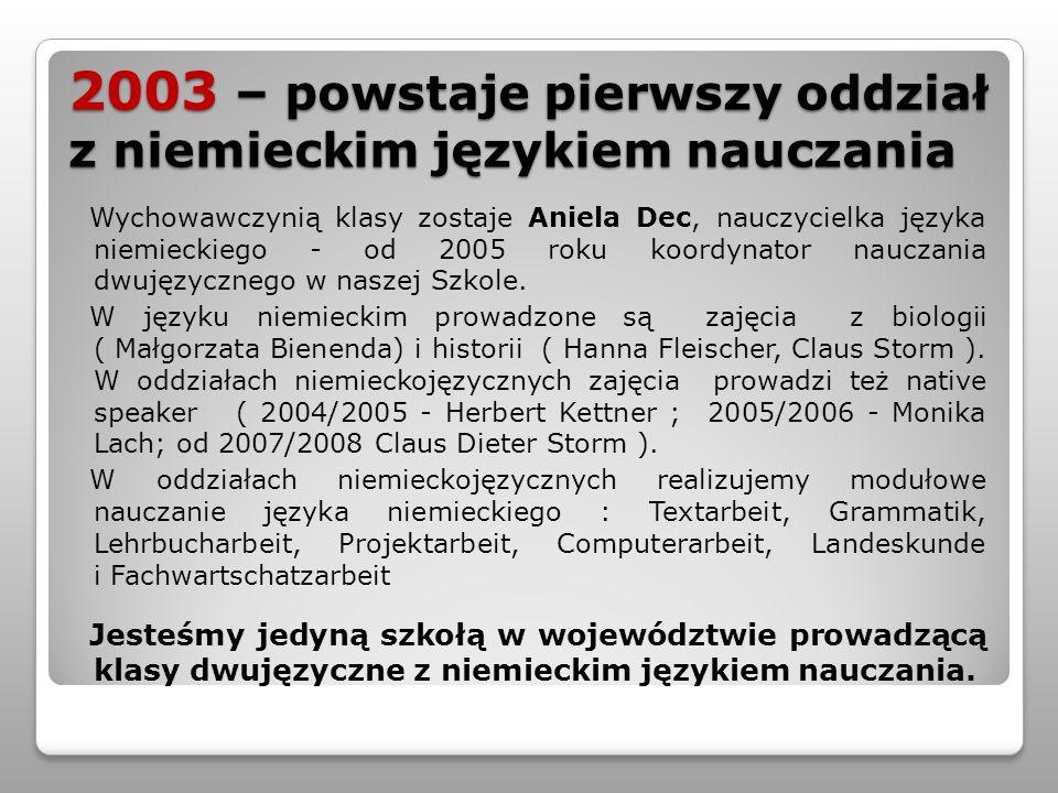 2003 – powstaje pierwszy oddział z niemieckim językiem nauczania Wychowawczynią klasy zostaje Aniela Dec, nauczycielka języka niemieckiego - od 2005 r