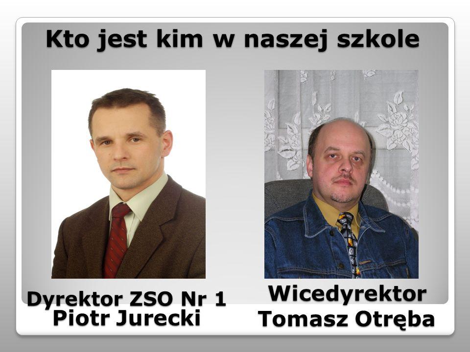 Wicedyrektor Tomasz Otręba Dyrektor ZSO Nr 1 Piotr Jurecki Kto jest kim w naszej szkole