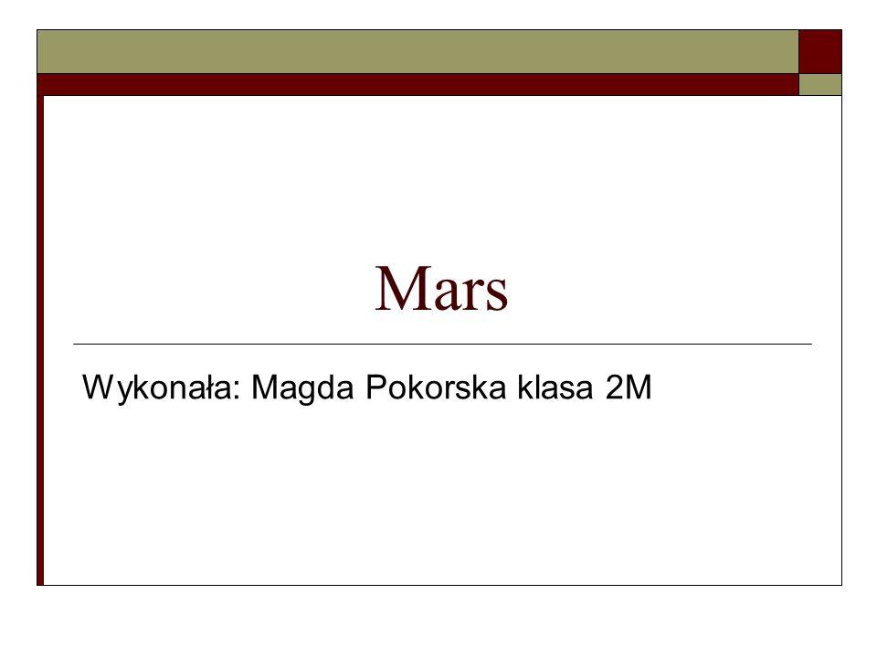 Mars Wykonała: Magda Pokorska klasa 2M