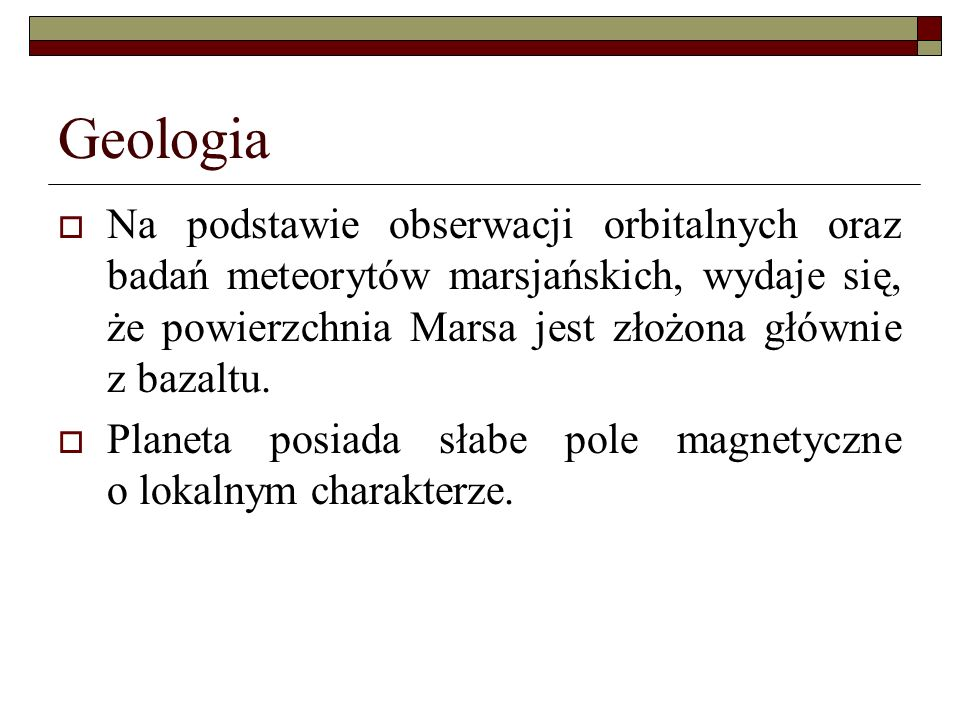 Geologia Na podstawie obserwacji orbitalnych oraz badań meteorytów marsjańskich, wydaje się, że powierzchnia Marsa jest złożona głównie z bazaltu. Pla