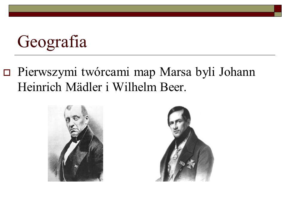 Geografia Pierwszymi twórcami map Marsa byli Johann Heinrich Mädler i Wilhelm Beer.