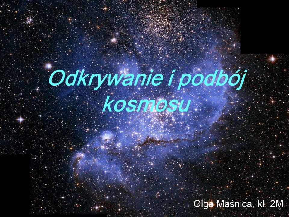 Odkrywanie i podbój kosmosu Olga Maśnica, kl. 2M