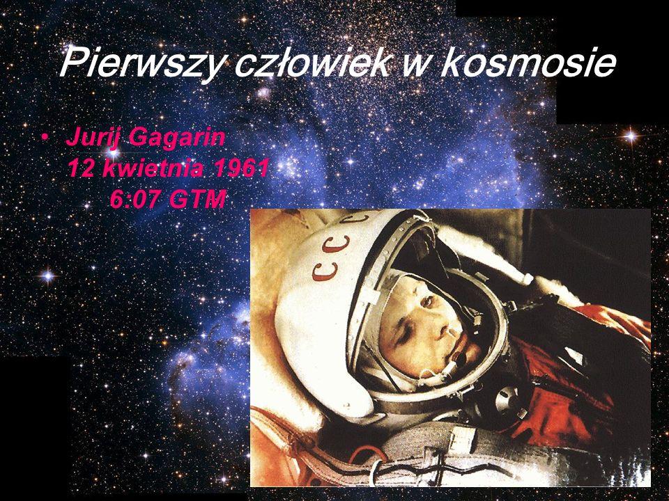 Pierwszy człowiek w kosmosie Jurij Gagarin 12 kwietnia 1961 6:07 GTM