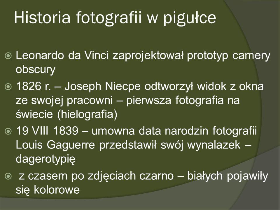 Historia fotografii w pigułce Leonardo da Vinci zaprojektował prototyp camery obscury 1826 r. – Joseph Niecpe odtworzył widok z okna ze swojej pracown