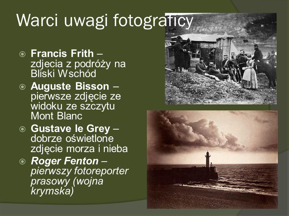 Warci uwagi fotograficy Francis Frith – zdjecia z podróży na Bliski Wschód Auguste Bisson – pierwsze zdjęcie ze widoku ze szczytu Mont Blanc Gustave l