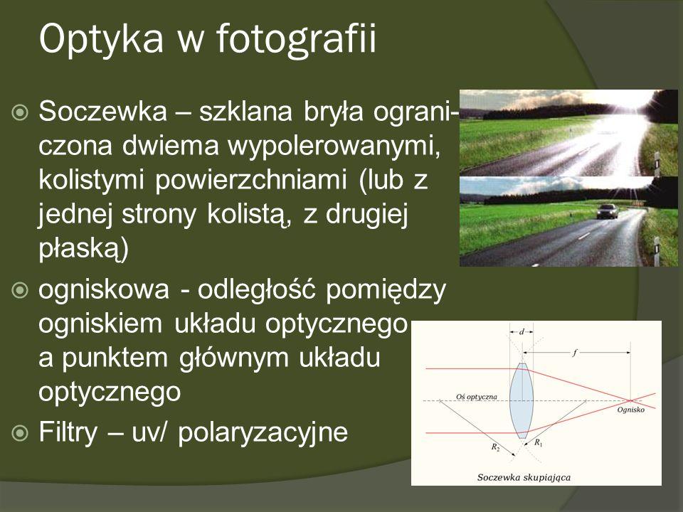 Optyka w fotografii Soczewka – szklana bryła ograni- czona dwiema wypolerowanymi, kolistymi powierzchniami (lub z jednej strony kolistą, z drugiej pła